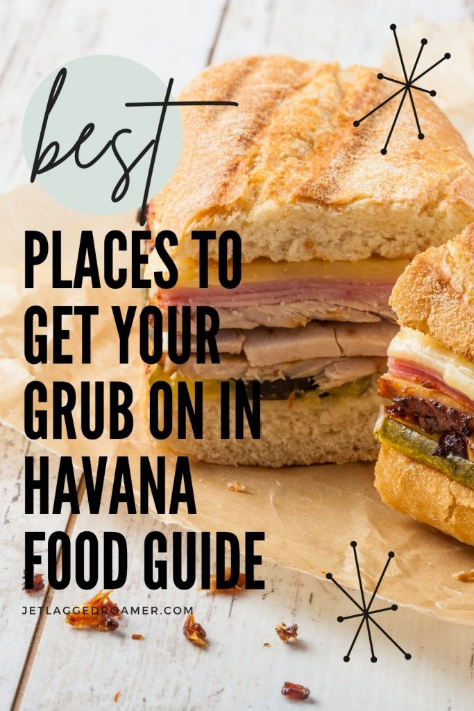 Picture of a Cuban sandwich sliced in half with words that read best places to get your grub on in Havana food guide.