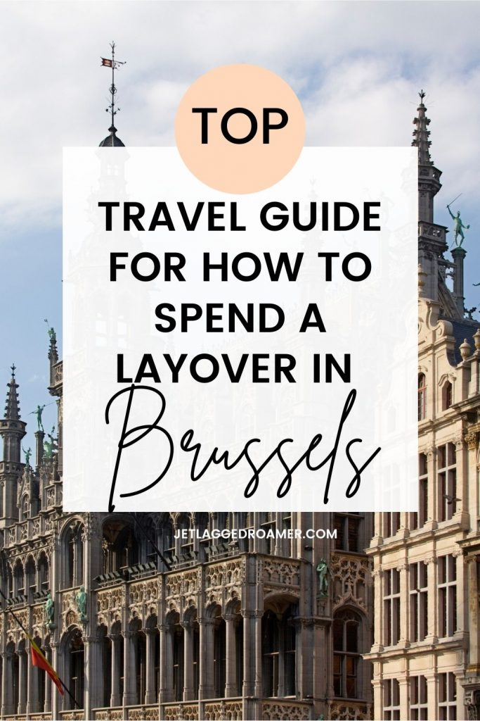 Gothic architecture style building in Brussels. Text says top travel guide for how to spend a layover in Brussels.