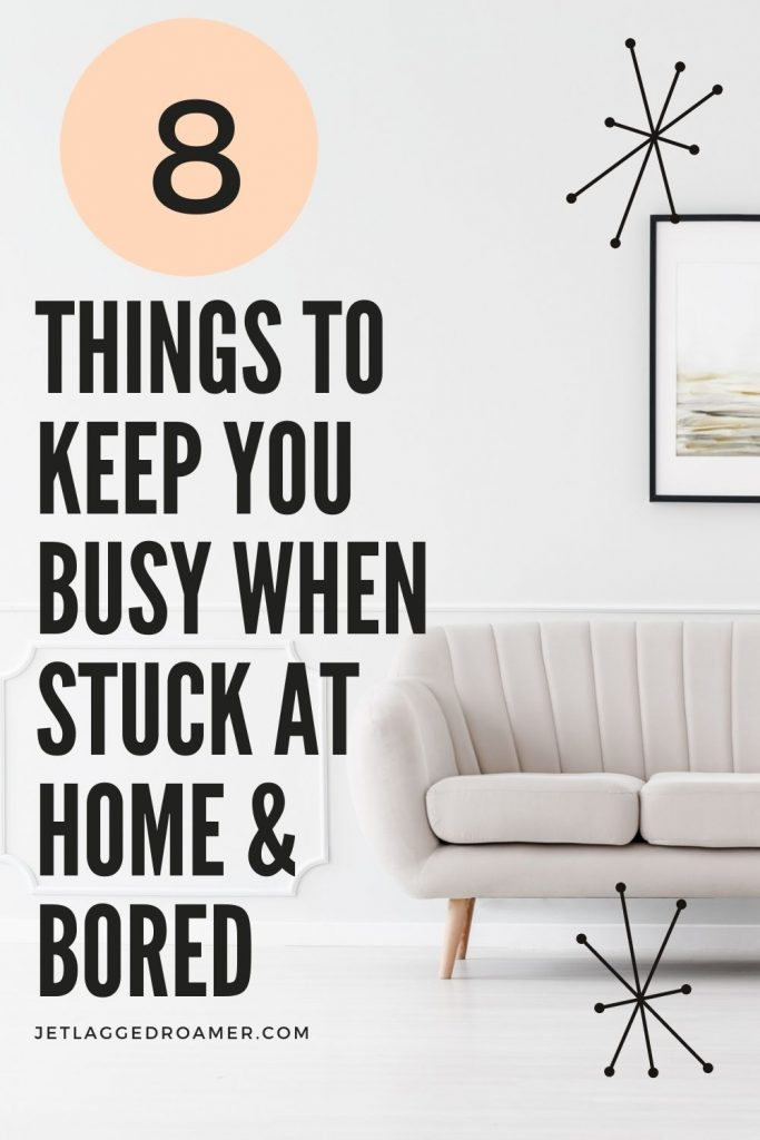Modern living room and text that reads 8 things to keep you busy when stuck at home and bored.