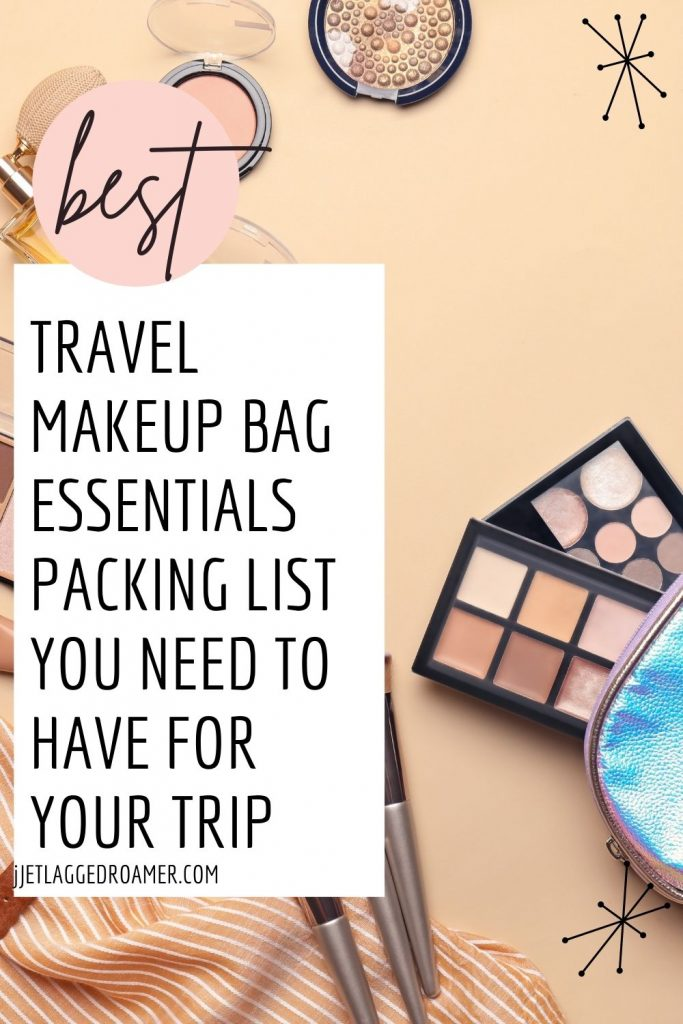 Text says best travel makeup bag essentials packing list you need to have for your trip. Image of makeup in a makeup bag.