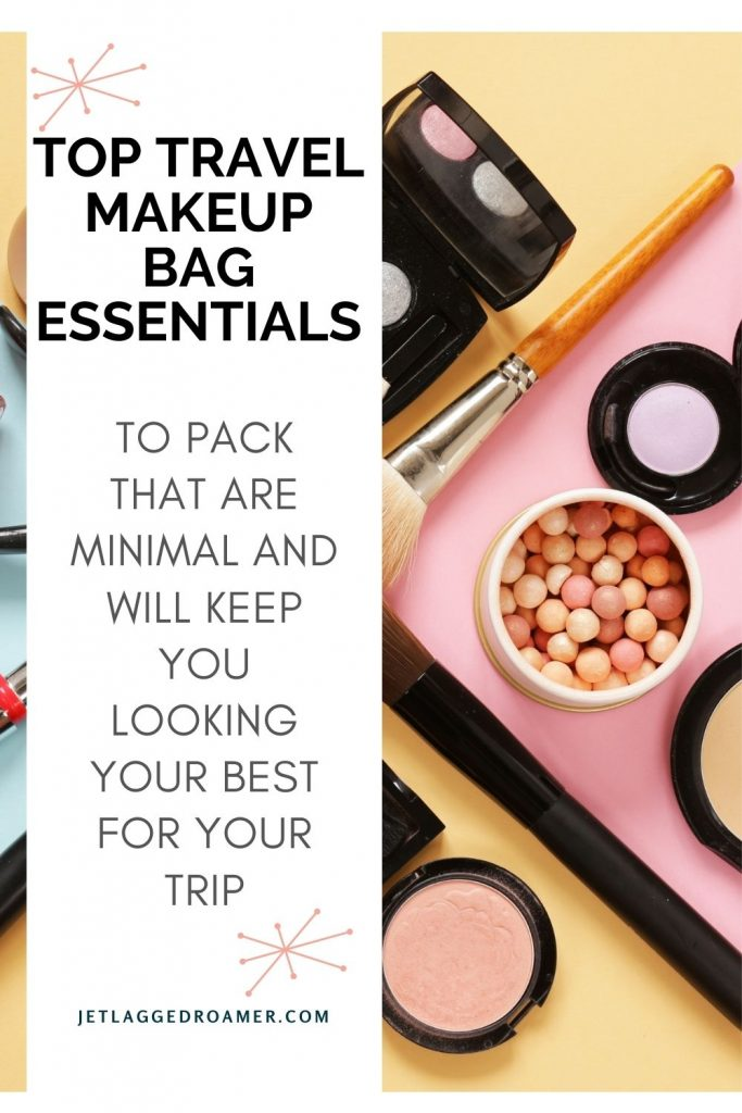 Various makeup products. Overlay reads makeup bag essentials to pack that are minimal and will keep you looking your best for your trip.