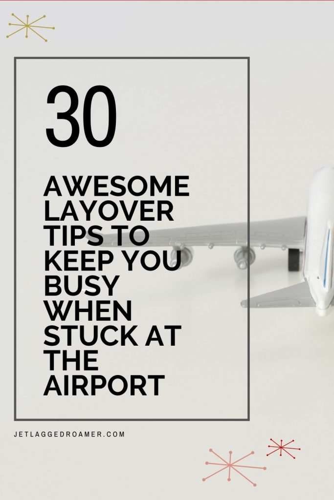 Text reads 30 awesome layover tips to keep you busy when stuck at the airport. Picture of a toy airplane.