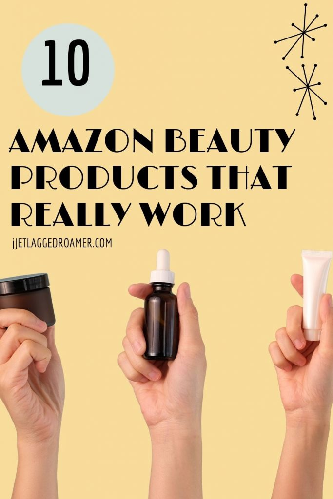 Text reads 10 Amazon beauty products that really work. Image of 3 hands holding beauty products.