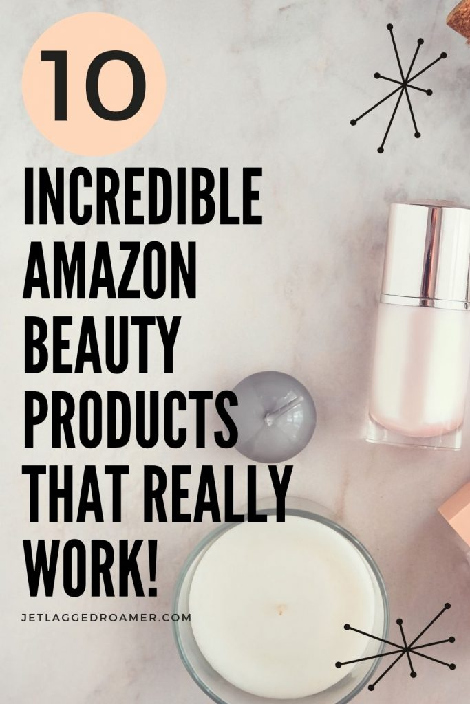 Beauty products on a table with a message that says 10 Incredible Amazon beauty products that really work!
