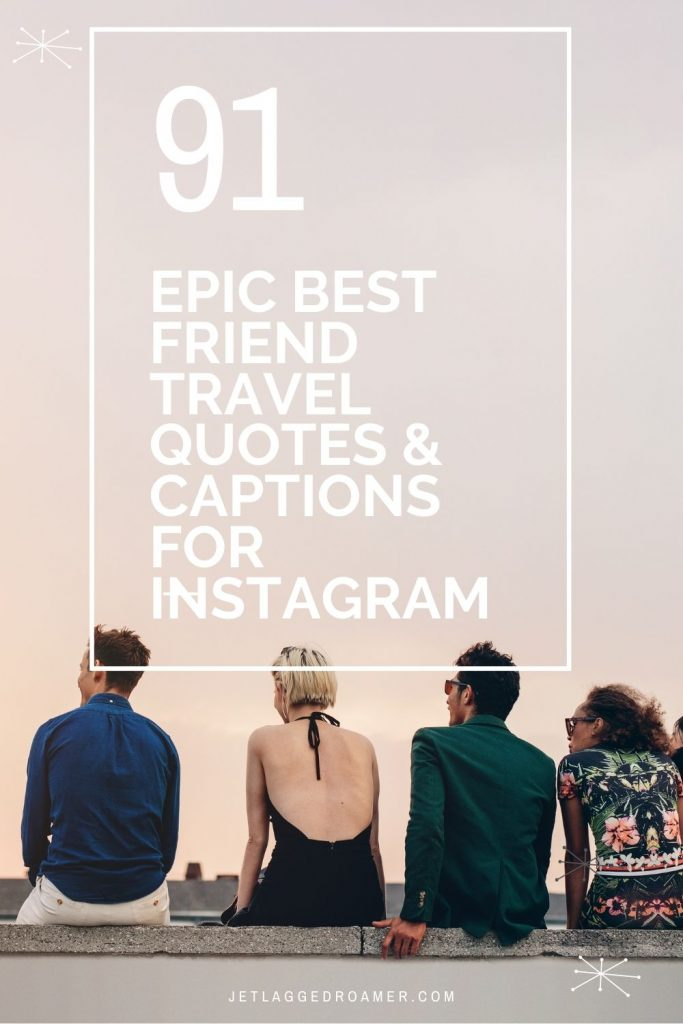 Friends sitting on a ledge during sunset. Text says 91 epic best friend travel quotes and captions for Instagram.