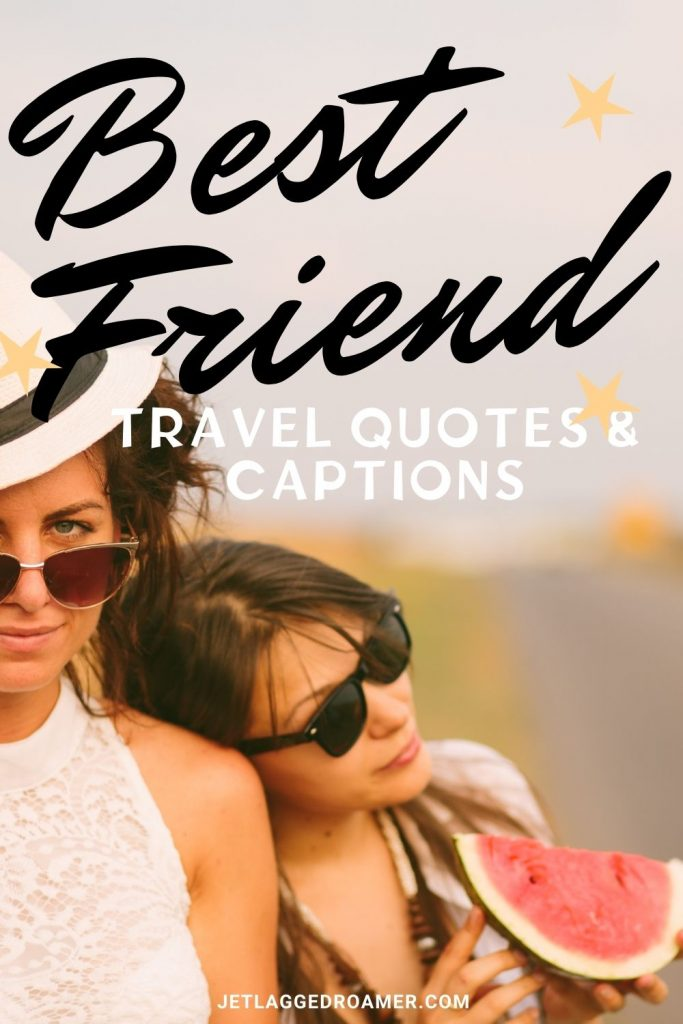 Two friends leaning on each other one holding a watermelon. Text  reads best friend travel quotes and captions.