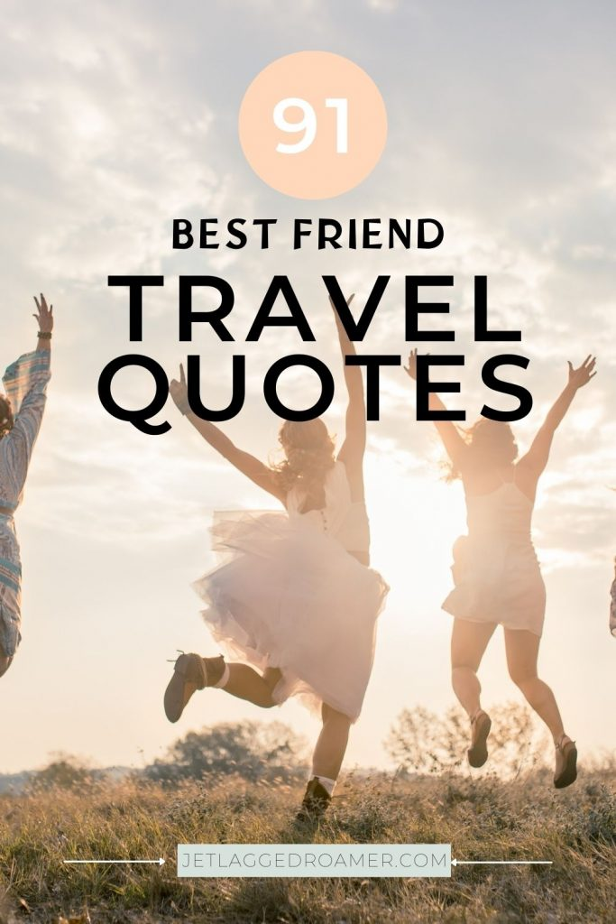 Friends jumping during sunset. Text says 91 best friend travel quotes.