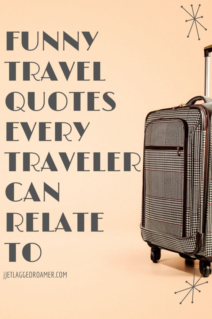Image of a suitcase. Text reads  funny travel quotes every traveler can relate to.