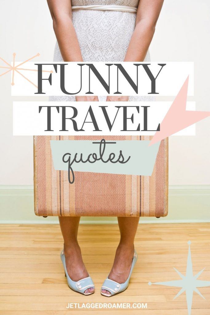 Lady holding a suitcase. Text reads Funny travel quotes.
