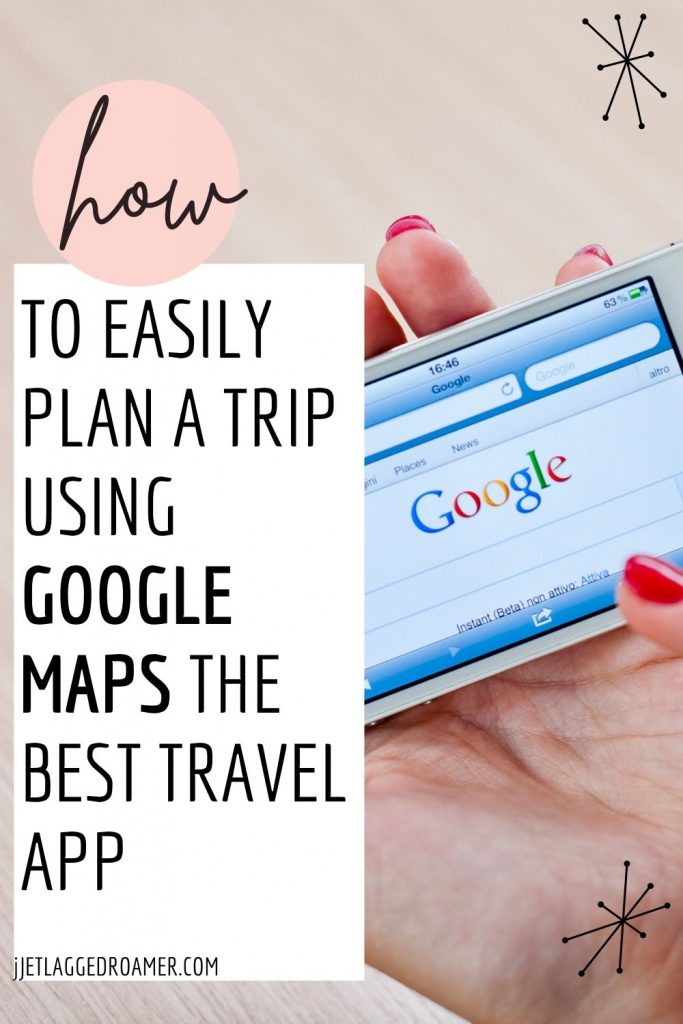 Woman looking at here mobile with Google pulled up. Text says how to easily plan a trip using Google Maps the best travel app.