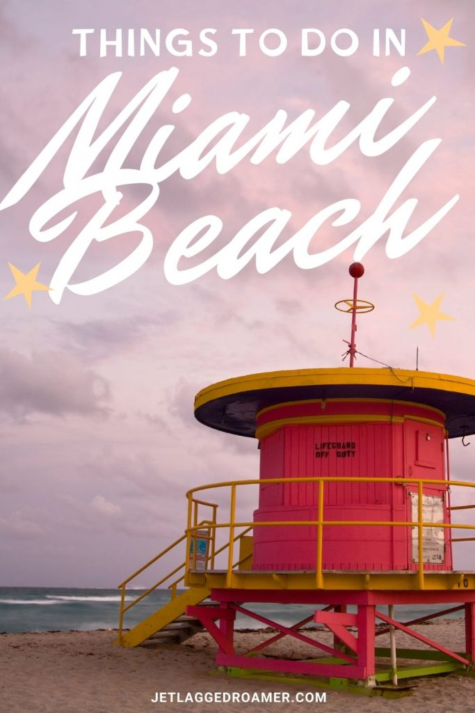 Pink and yellow lifeguard tower in South Beach during sunset. Text says things to do in Miami Beach.
