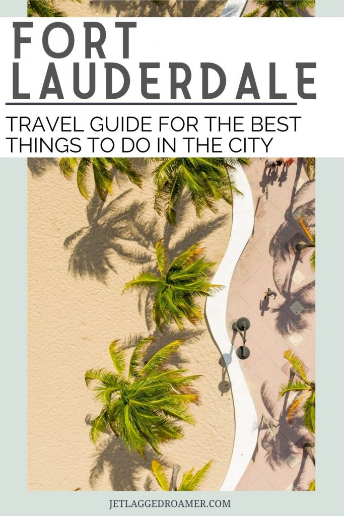 Text reads Fort Lauderdale travel guide for the best things to do in the city. Aerial view of Fort Lauderdale beach.