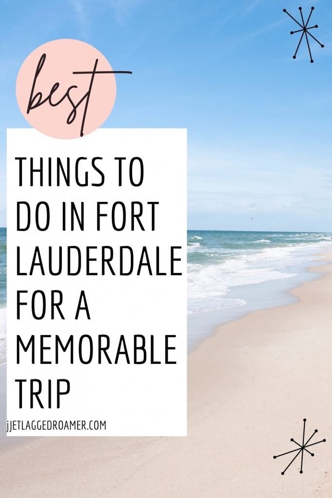 Image of Fort Lauderdale beach on a sunny day. Text reads best things to do in Fort Lauderdale for a memorable trip.