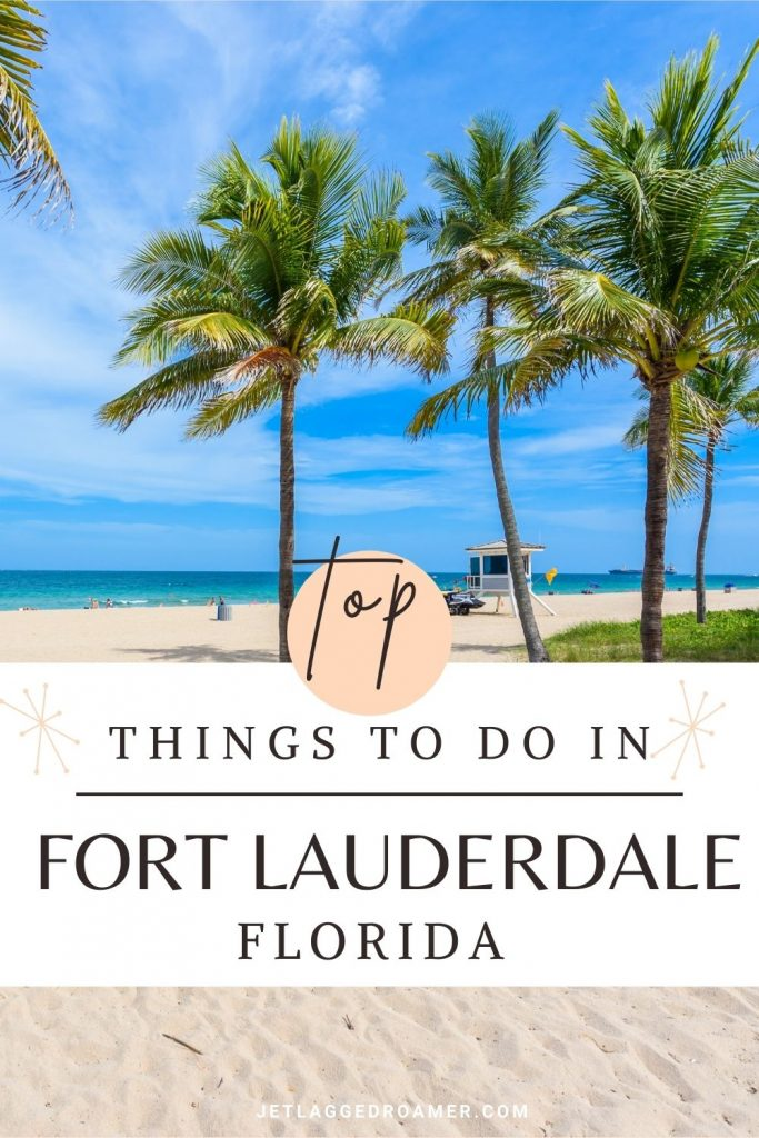 Picture of the beach in Fort Lauderdale. Text says top things to do in Fort Lauderdale, Florida.