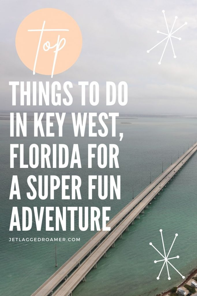 Text reads top things to do in Key West Florida for a super fun adventure. Aerial view of the highway leading to Key West.