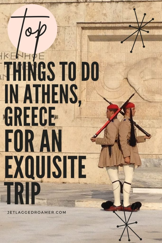 Two soldiers outside of the Parliament in Athens. Text reads top things to do in Athens, Greece for an exquisite trip.