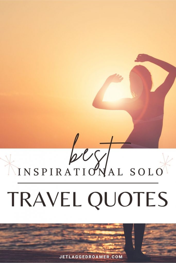 woman at the beach during sunset. Text says best inspirational solo travel quotes