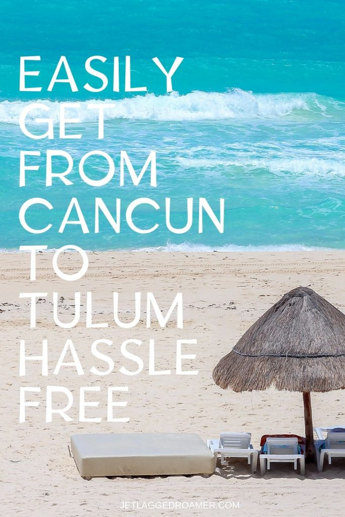 Straw umbrella propped on beach with beach bed. Text says easily get from Cancun to Tulum hassle free.