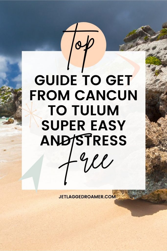 Text reads top guide to get from Cancn to Tulum super easy and stress free.