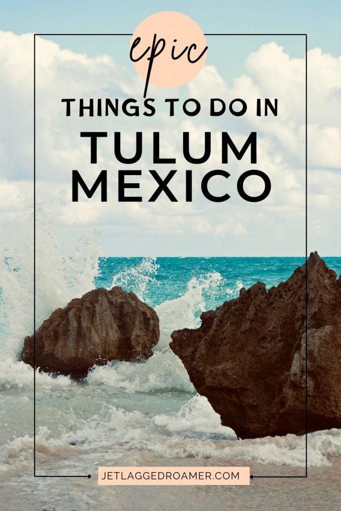 Text says epic things to do in Tulum Mexico. Picture of waves crashing against large rocks.