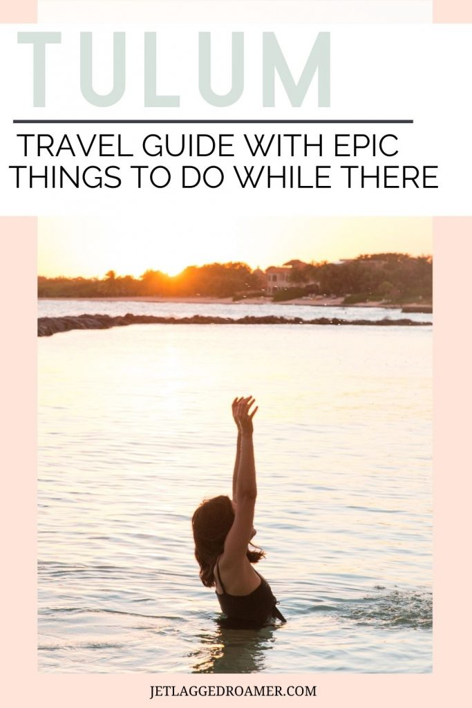 Woman in the ocean during sunset. Text says Tulum travel guide with epic things to do while there.