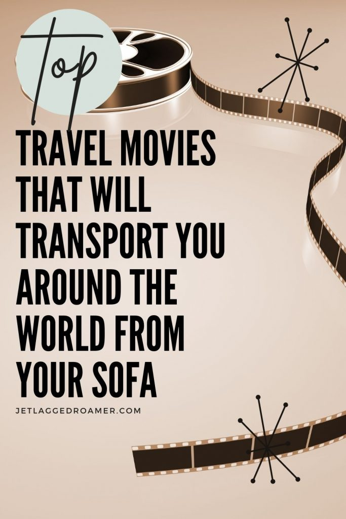 Movie film with text that says top travel movies that will transport you around the world from your sofa.