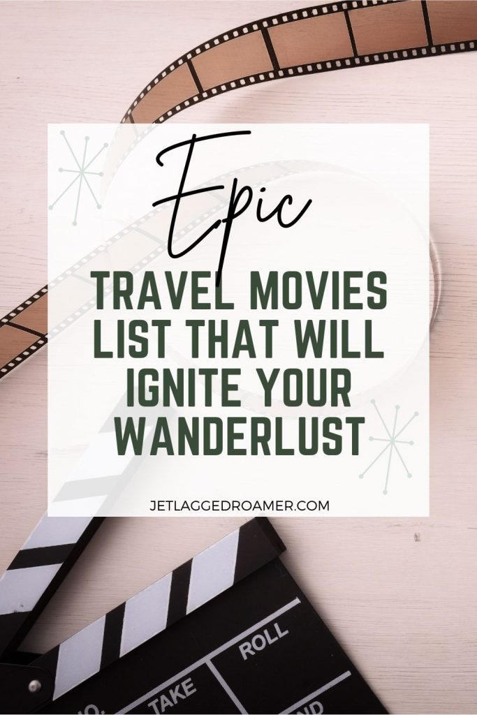 Text reads epic travel movies list that will ignite your wanderlust. Picture of an action board and film.