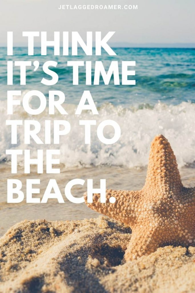 """orange starfish on the shoreline in front of a mini wave and a beach quote that says """"I think it's time for a trip to the beach."""""""