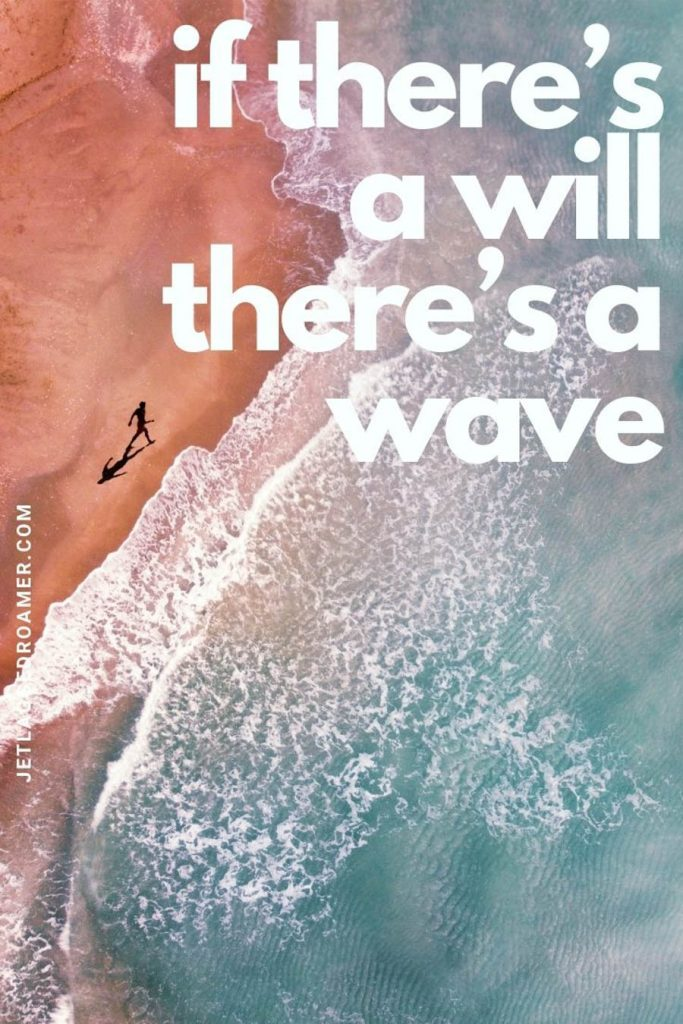 """Aerial view of the beach and person walking to the shoreline and a quote that says """"if there's a will there's a wave."""""""