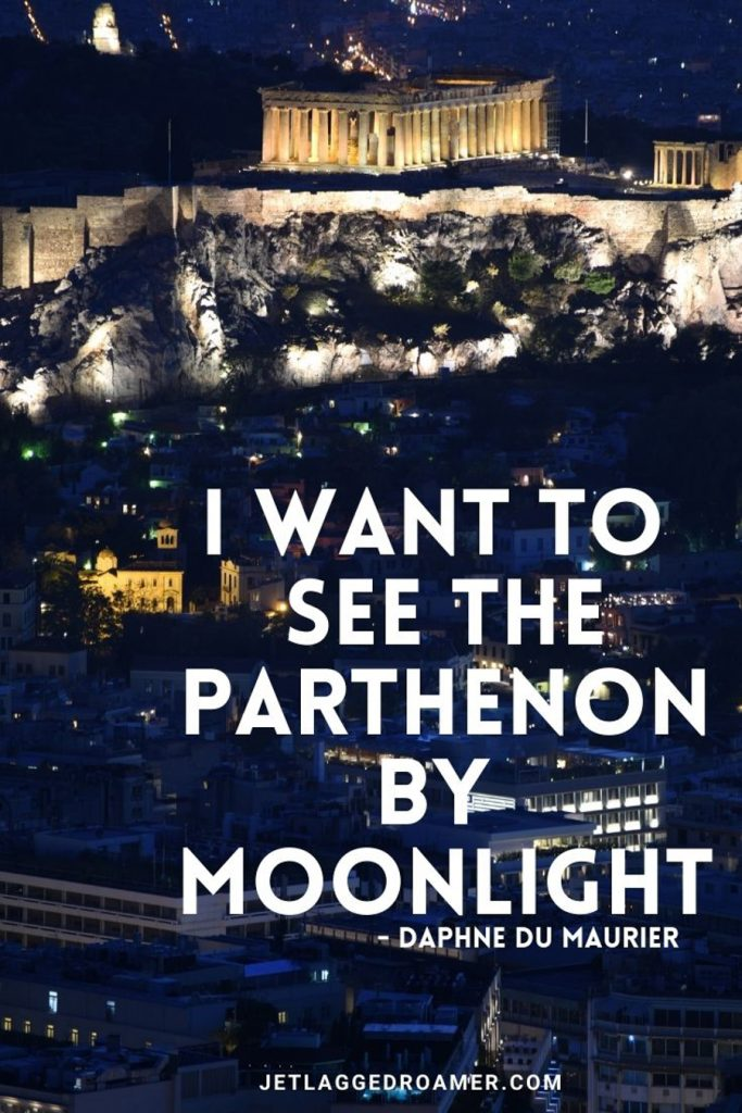 """Acropolis lit up at night and a quote from Daphne Du Maurier 84. """"I want to see the Parthenon by moonlight"""""""