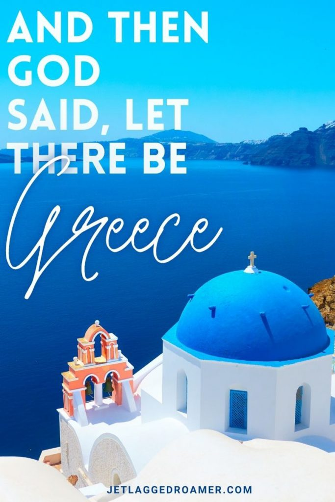 """Blue dome and white building in Santorini on a mountain during daylight and a Greek caption """"And then God said, let there be Greece."""""""