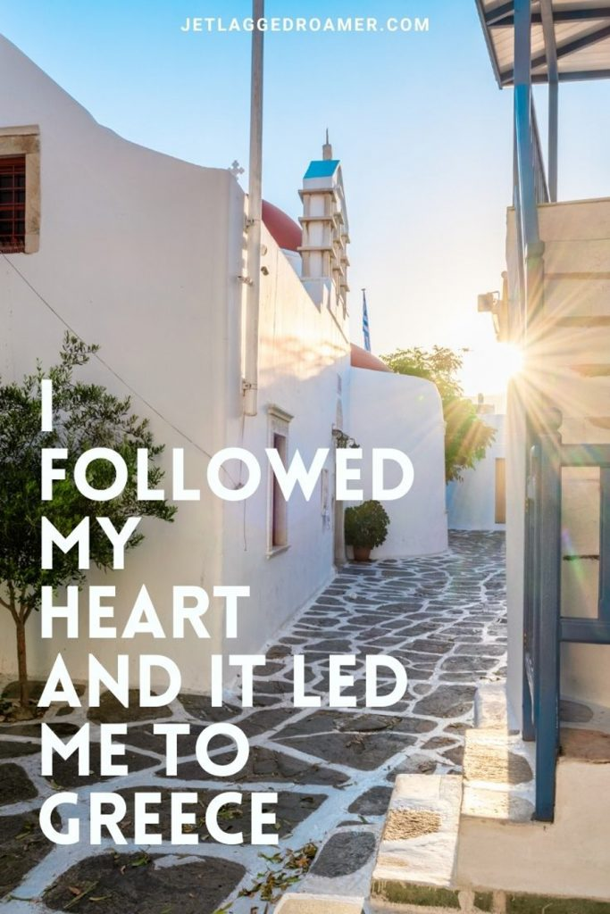 Cobble stone street in Mykonos and a caption about Greece that says  I followed my heart and it led me to Greece.