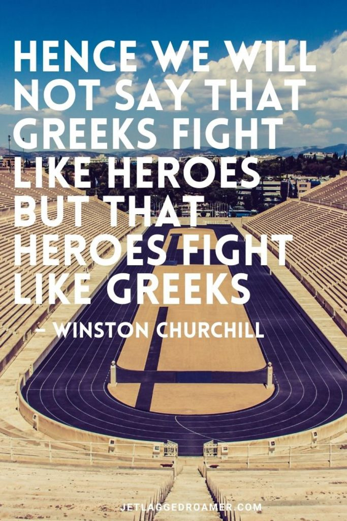 """Winston Churchill Greece quote """"Hence we will not say that Greeks fight like heroes but that heroes fight like Greeks' on the stadium in Athens."""