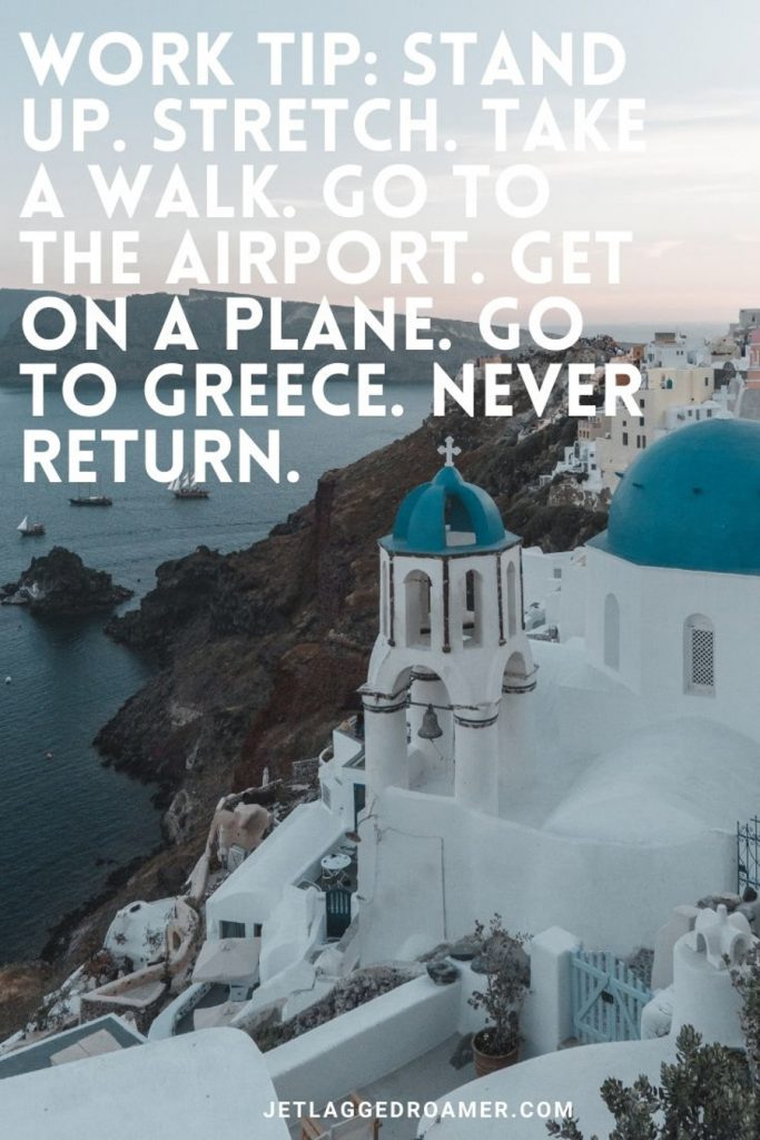 """Beautiful buildings in Santorini overlooking the sea with a funny Greek quote """"Work Tip: Stand up. Stretch. Take a walk. Go to the airport. Get on a plane. Go to Greece. Never return."""""""