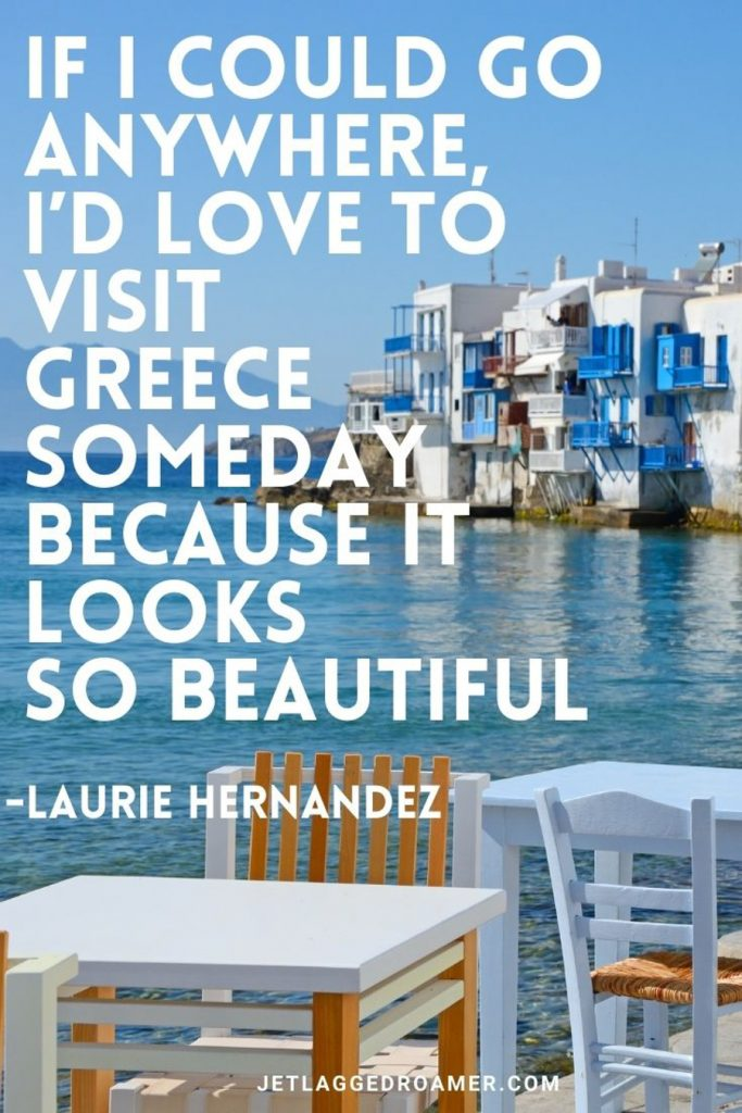 """Restaurant on the water in Little Venice in Mykonos and a quote that reads """"If I could go anywhere, I'd love to visit Greece someday because it looks so beautiful."""" – Laurie Hernandez"""