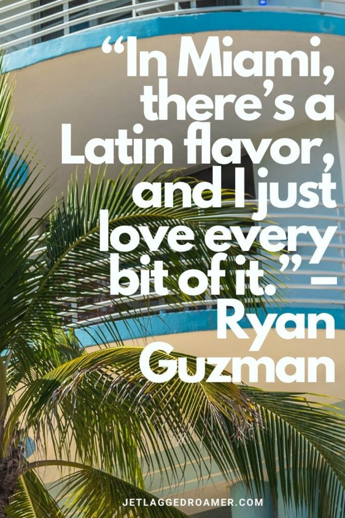 """Miami sunny day with palm trees and art deco architecture and celebrity quote about Miami that says  """"In Miami, there's a Latin flavor, and I just love every bit of it."""" – Ryan Guzman"""