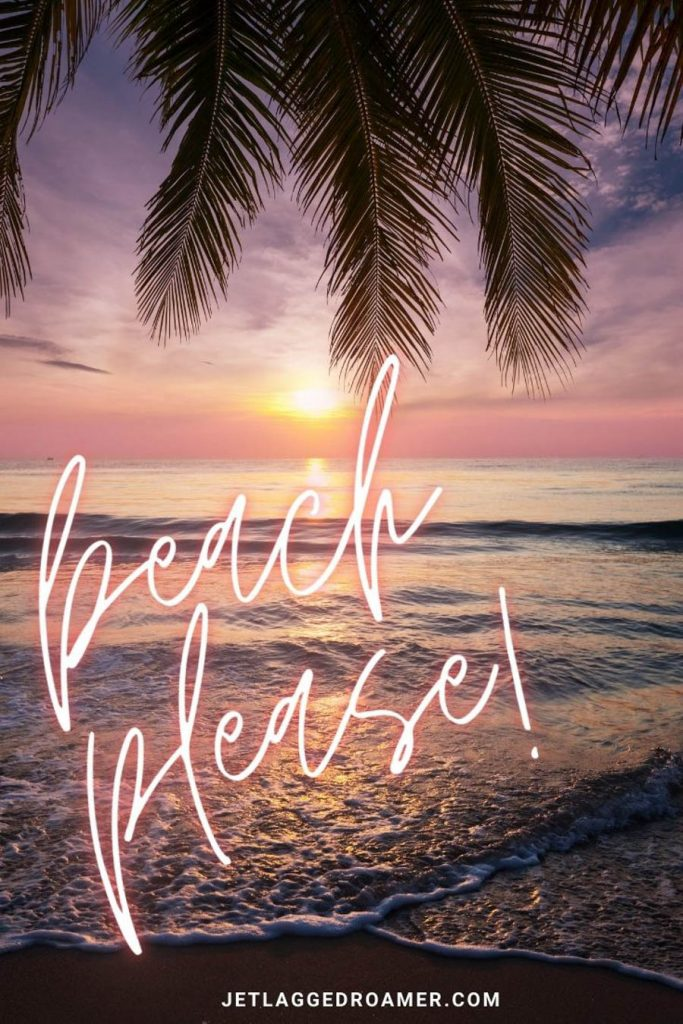"""IMAGE WHERE THE """"SAYS BEACH PLEASE! PHOTO OF A TROPICAL BEACH DURING SUNSET."""