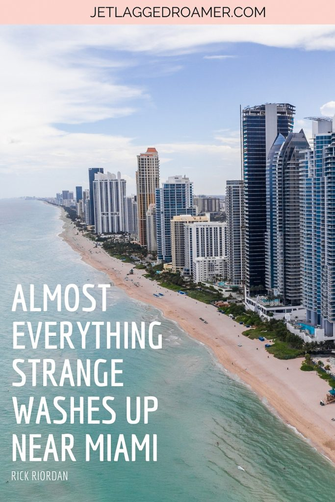 """Miami beach coastline aerial view with the quote about Miami """"Almost everything strange washes up near Miami"""" by Rick Riordan"""