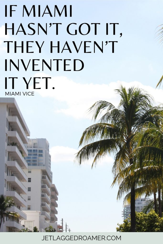 """Art Deco architecture and palm trees in  Miami  on a sunny day and words from Miami Vice """"If Miami hasn't got it, they haven't invented it yet."""""""
