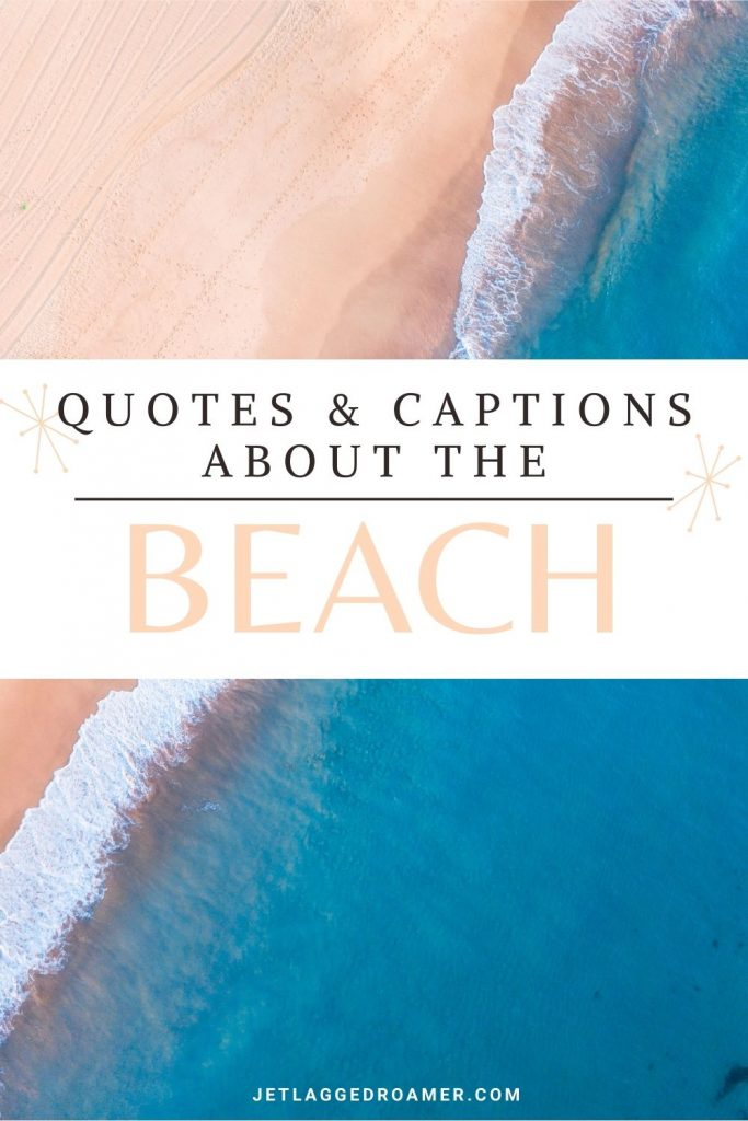 PINTEREST PIN WTH TEXT THAT READS QUOTES AND CAPTIONS ABOUT THE BEACH. PICTURE OF AN AERIAL VIEW OF THE OCEAN.