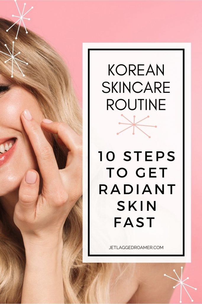 Pinterest pin and text reads Korean Skincare Routine 10 steps to get radiant skin fast. Image of a woman applying a beauty product.