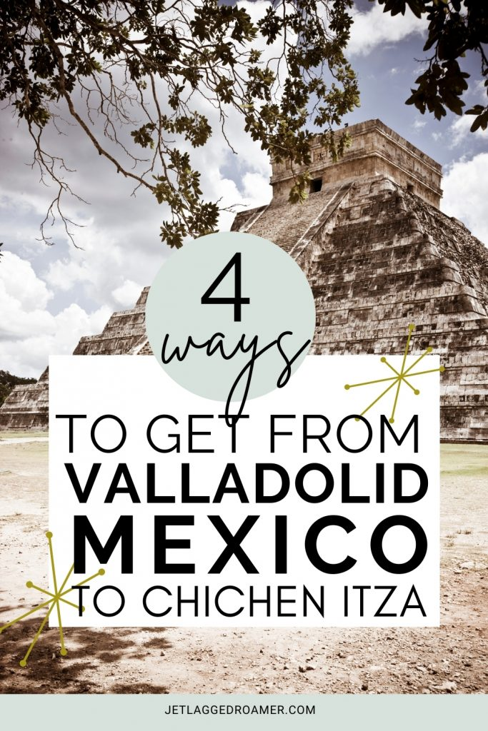 Text says 4 ways to get from Valladolid, Mexico to chichen Itza. Photo of the pyramid at Chichen Itza on a cloudy day.