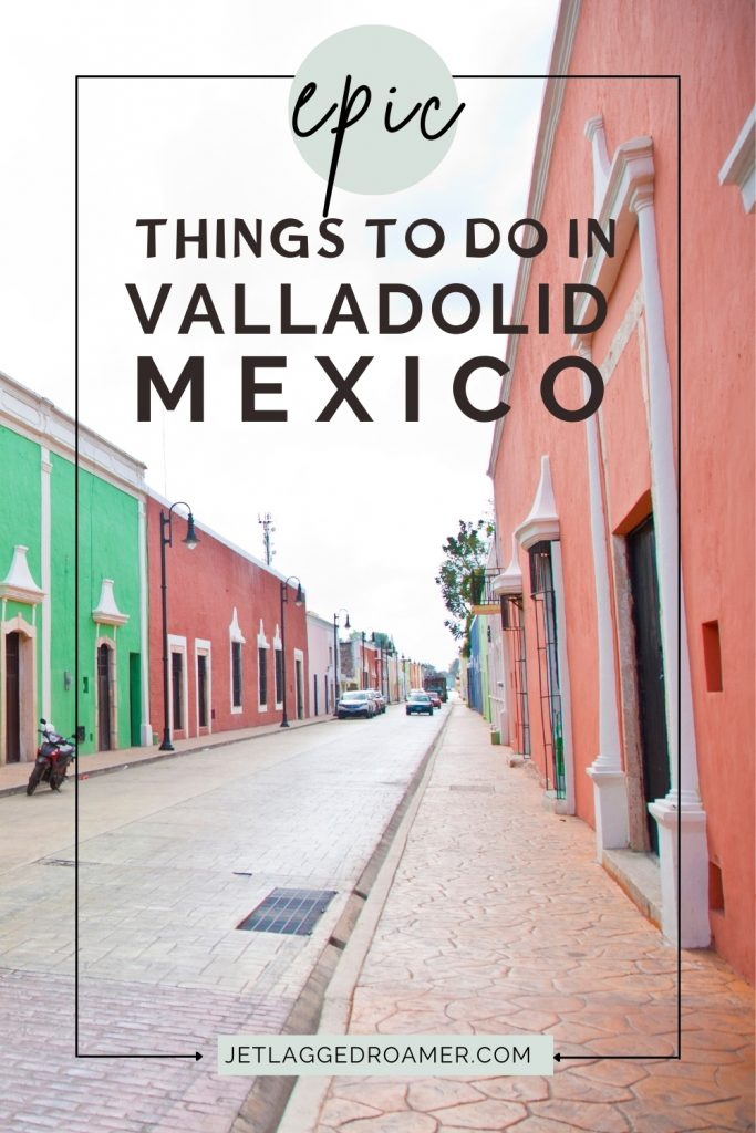 Pinterest pin that reads epic things to do in Valladolid, Mexico. Image of the colorful street in Valladolid Calzada De Los Frailes.