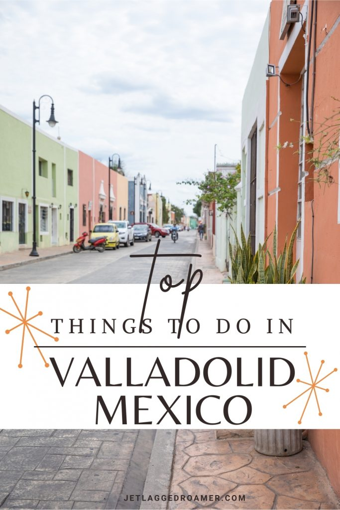 Pinterest pin and text reads top things to do in Valladolid, Mexico. Picture of the colorful street Calzada De Los Frailes .