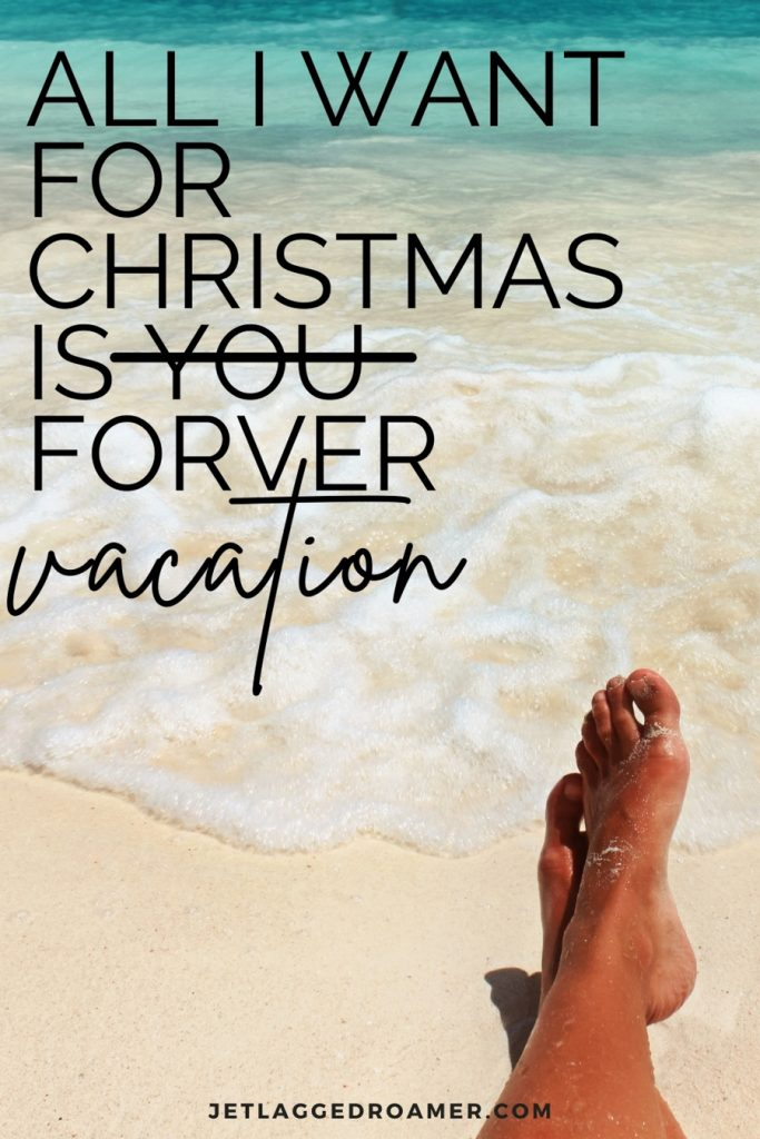 """Image of a lady's feet near the shoreline on a sunny day. Quote reads """"All I want for Christmas is you forever vacation."""" Strikethrough with you."""