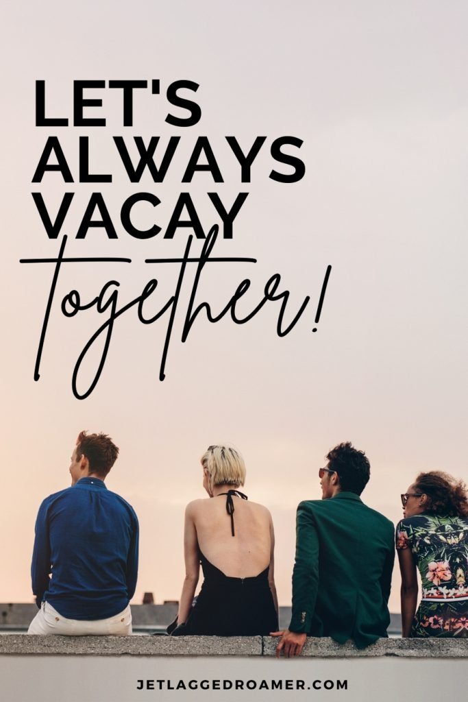 """Friends sitting on a ledge of a rooftop with a travel quote reading """"Let's always vacay together."""""""