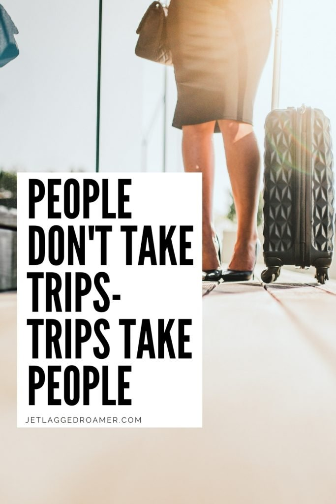 """Funny travel quote that says """"People don't take trips - trips take people"""" with an image of a lady in heels and a pencil skirt holding her carry on suitcase."""