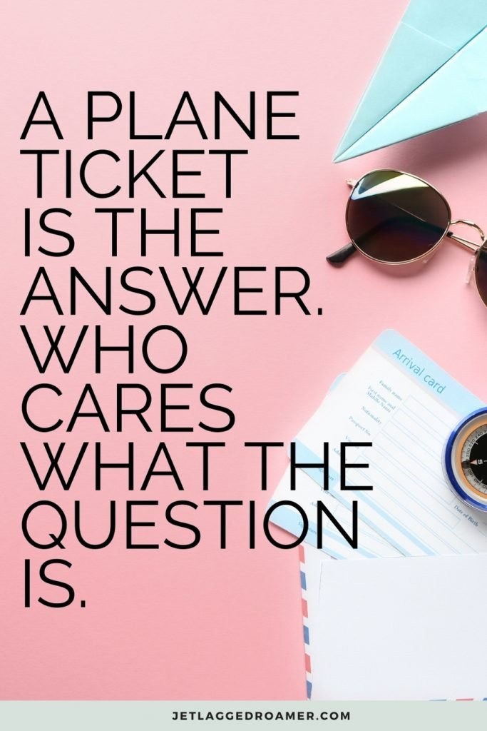 """Funny travel caption that says """"a plane ticket is the answer. Who cares what the question is."""" Image of airplane tickets and sunglasses"""