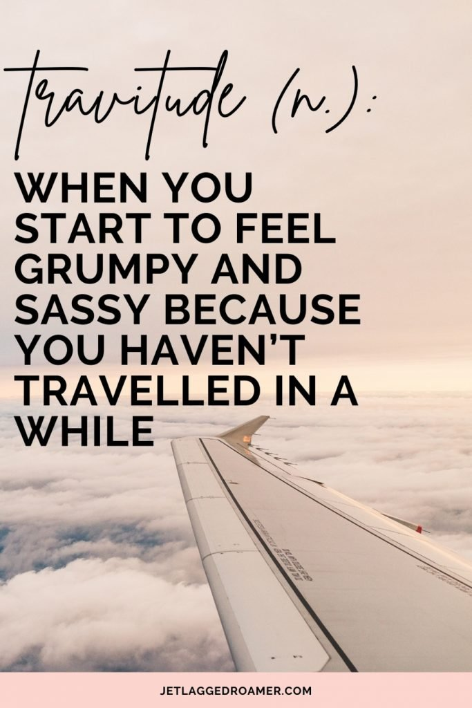"""Quote on image reads """"travitude when you start to feel grumpy and sassy because you haven't traveled in awhile."""" Image of a plane wing in the sky during sunset"""