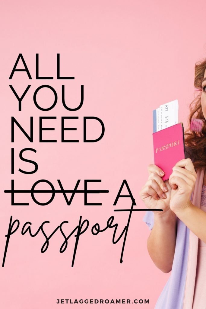 """Text reads """" """"All you need is love (strikethrough) a passport."""" Lady holding a passport."""